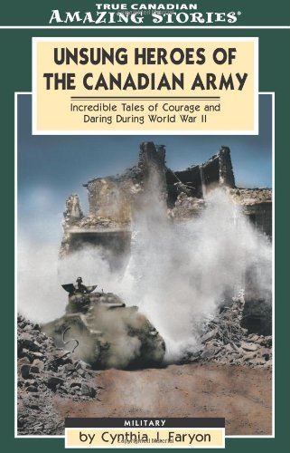 Unsung Heroes of the Canadian Army: Incredible Tales of Courage and Daring During World War II 9781554390090