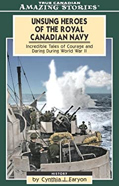 Unsung Heroes of the Royal Canadian Navy: Incredible Tales of Courage and Daring During World War II 9781551537658