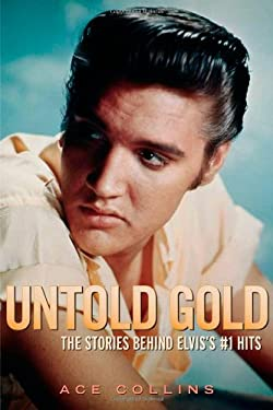 Untold Gold: The Stories Behind Elvis's #1 Hits 9781556525650