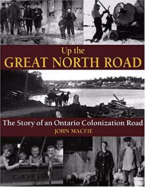 Up the Great North Road: The Story of an Ontario Colonization Road 9781550464214