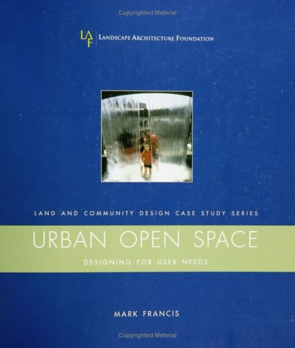 Urban Open Space: Designing for User Needs 9781559631136