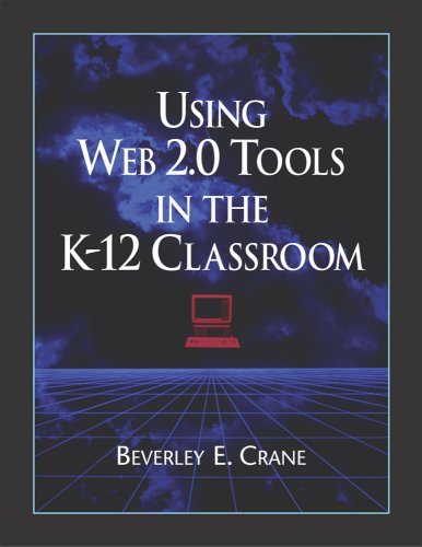 Using Web 2.0 Tools in the K-12 Classroom 9781555706531