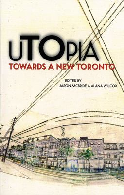 Utopia: Towards a New Toronto 9781552451564