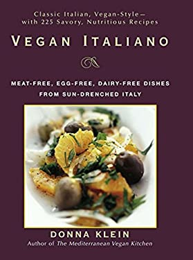 Vegan Italiano: Meat-Free, Egg-Free, Dairy-Free Dishes from the Sun-Drenched Regions of Italy 9781557884947