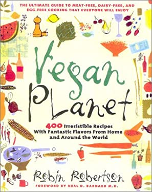 Vegan Planet: 400 Irresistible Recipes with Fantastic Flavors from Home and Around the World the Ultimate Guide to Meat-Free, Dairy- 9781558322103