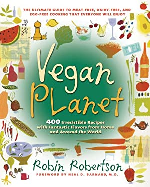 Vegan Planet: 400 Irresistible Recipes with Fantastic Flavors from Home and Around the World 9781558322110