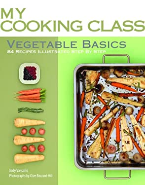Vegetable Basics: 84 Recipes Illustrated Step by Step 9781554077601