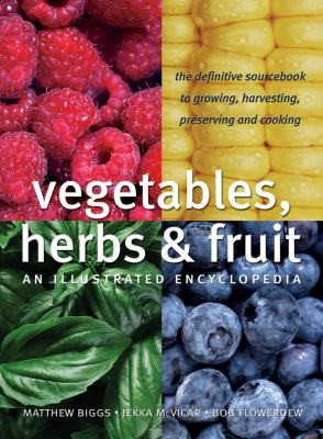 Vegetables, Herbs and Fruit: An Illustrated Encyclopedia 9781554071265