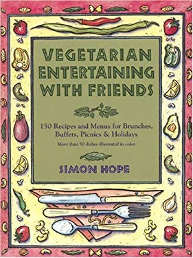 Vegetarian Entertaining with Friends: 150 Recipes and Menus for Brunches, Buffets, Picnics, and Holiday 9781557042781