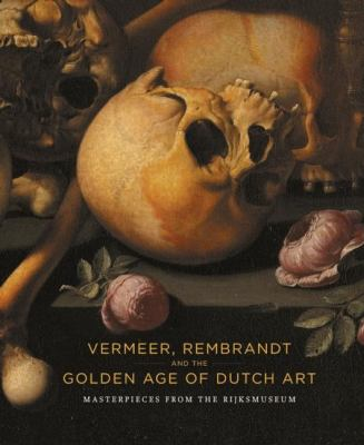 Vermeer, Rembrandt and the Golden Age of Dutch Art: Masterpieces from the Rijksmuseum 9781553654711