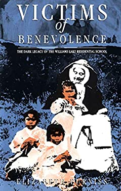 Victims of Benevolence: The Dark Legacy of the Williams Lake Residential School 9781551520155