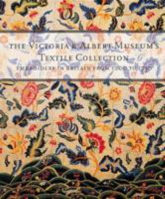 Victoria and Albert Museum's Textile Collection: Embroidery in Britain from 1200 to 1750 9781558596528