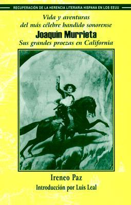 Vida y Aventuras del Mas Celebre Bandido Sonorense, Joaquin Murrieta: Sus Grandes Proezas En California 9781558852761
