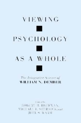 Viewing Psychology as a Whole: The Integrative Science of William N Dember 9781557984746