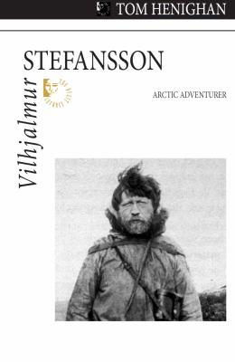 Vilhjalmur Stefansson: Arctic Adventurer 9781550028744