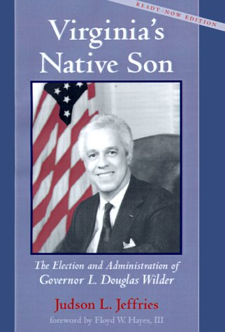 Virginia's Native Son: The Election and Administration of Governor L. Douglas Wilder 9781557532008