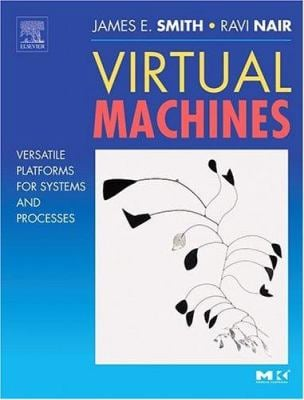 Virtual Machines: Versatile Platforms for Systems and Processes 9781558609105