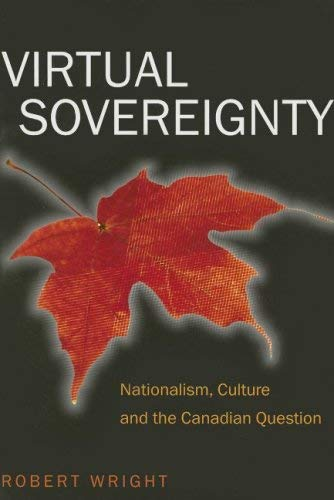 Virtual Sovereignty: Nationalism, Culture and the Canadian Question 9781551302584