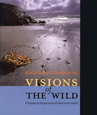 Visions of the Wild: A Voyage by Kayak Around Vancouver Island 9781550172645