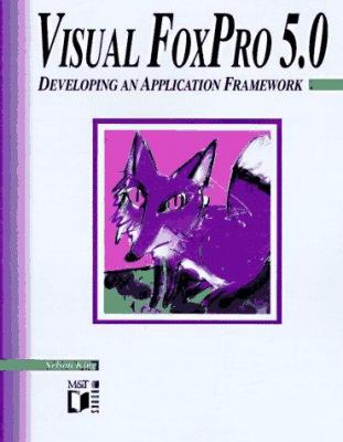 Visual FoxPro 5.0 for Windows: Developing Application Framework, with Disk 9781558515604