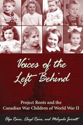 Voices of the Left Behind: Project Roots and the Canadian War Children of World War II 9781550025859