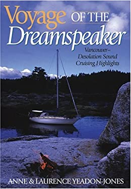 Voyage of the Dreamspeaker: Vancouver-Desolation Sound Cruising Highlights 9781550172973