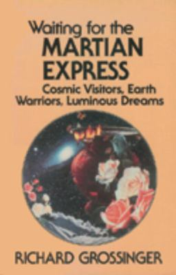 Waiting for the Martian Express: Cosmic Visitors, Warrior Spirits, Luminous Dreams 9781556430510