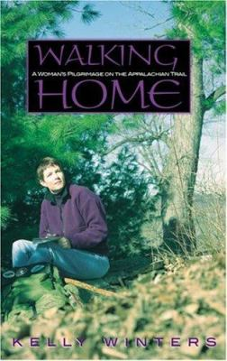 Walking Home: A Woman's Pilgrimage on the Appalachian Trail 9781555836580