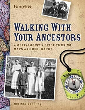 Walking with Your Ancestors: A Genealogist's Guide to Using Maps and Geography 9781558707306