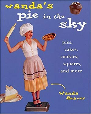 Wanda's Pie in the Sky: Pies, Cakes, Cookies, Squares and More 9781552852149