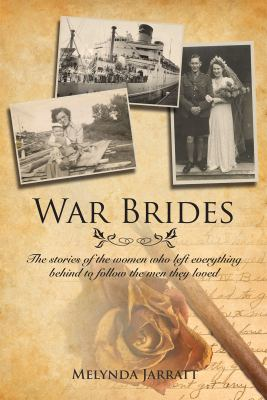 War Brides: The Stories of the Women Who Left Everything Behind to Follow the Men They Loved 9781554883868