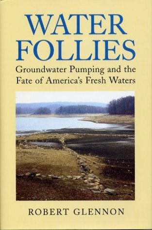 Water Follies: Groundwater Pumping and the Fate of America's Fresh Waters 9781559632232