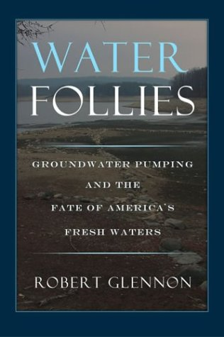 Water Follies: Groundwater Pumping and the Fate of America's Fresh Waters 9781559634007