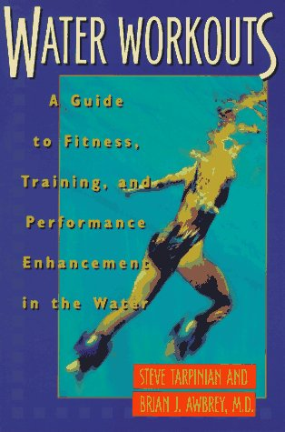 Water Workouts: A Guide to Fitness, Training, and Performance Enhancement in the Water 9781558213968