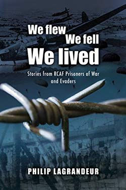 We Flew, We Fell, We Lived: Second World War Stories from Rcaf Prisoners of War and Evaders 9781551251103