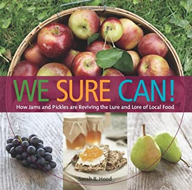 We Sure Can!: How Jams and Pickles Are Reviving the Lure and Lore of Local Food 9781551524023