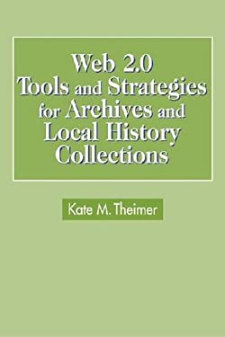 Web 2.0 Tools and Strategies for Archives and Local History Collections 9781555706791