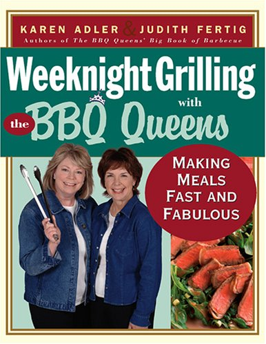 Weeknight Grilling with the BBQ Queens: Making Meals Fast and Fabulous 9781558323131