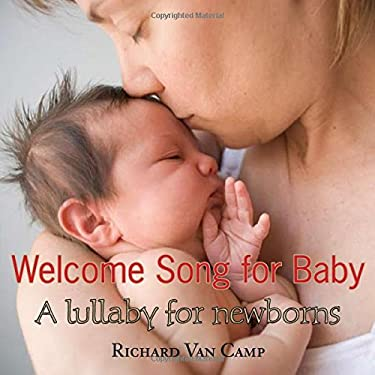 Welcome Song for Baby: A Lullaby for Newborns 9781551436616