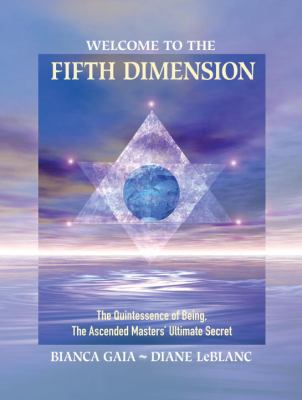Welcome to the Fifth Dimension: The Quintessence of Being, the Ascended Masters' Ultimate Secret 9781556438400