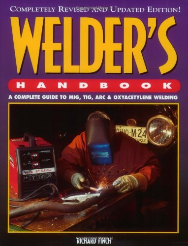 Welder's Handbook: A Complete Guide to MIG, TIG, ARC and Oxyacetylene Welding 9781557882646