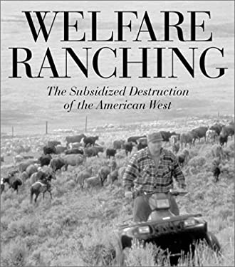 Welfare Ranching: The Subsidized Destruction of the American West 9781559639422