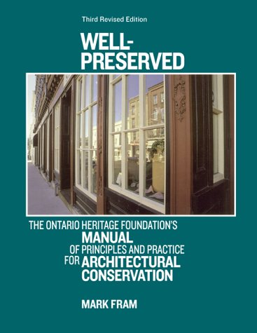 Well-Preserved: The Ontario Heritage Foundation's Manual of Principles and Practice for Architectural Conservation 9781550463866