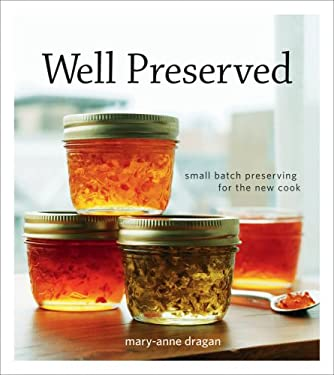 Well Preserved: Small Batch Preserving for the New Cook 9781552859889