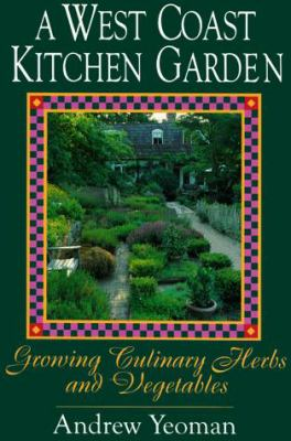 West Coast Kitchen Garden: Growing Culinary Herbs and Vegetables 9781551102795