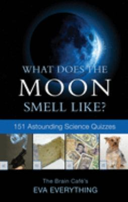 What Does the Moon Smell Like?: 151 Astounding Science Quizzes 9781550228229