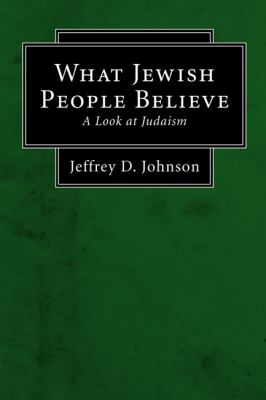 What Jewish People Believe: A Look at Judaism 9781556350818