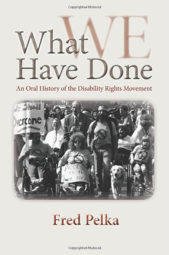 What We Have Done: An Oral History of the Disability Rights Movement 9781558499195
