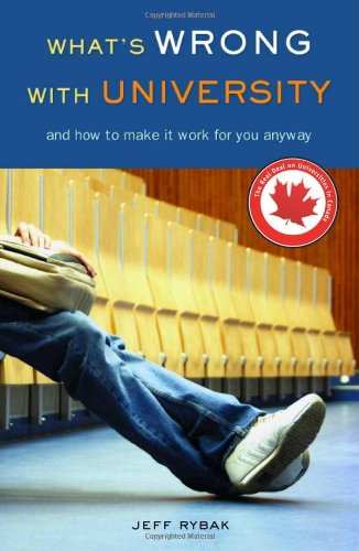 What's Wrong with University: And How to Make It Work for You Anyway 9781550227765