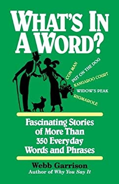 What's in a Word: Fascinating Stories of More Than 350 Everyday Words and Phrases 9781558538115
